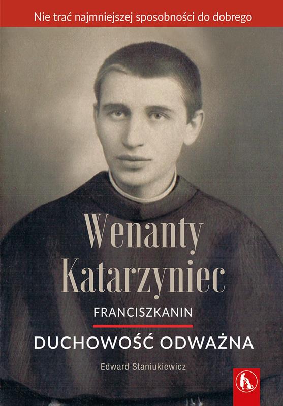 Wenanty Katarzyniec. Duchowość odważna.