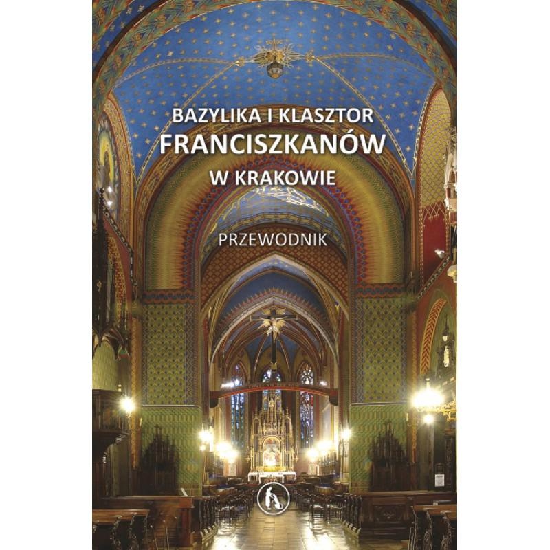 Bazylika i klasztor franciszkanów w Krakowie. Przewodnik