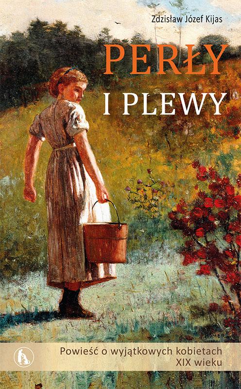 Perły i plewy. Powieść o wyjątkowych kobietach XIX wieku. T III