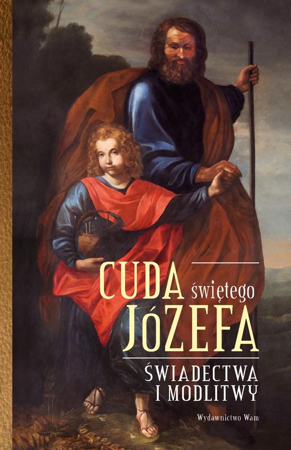 Cuda Świętego Józefa. Świadectwa i modlitwy