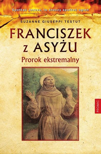 Franciszek z Asyżu. Prorok ekstremalny