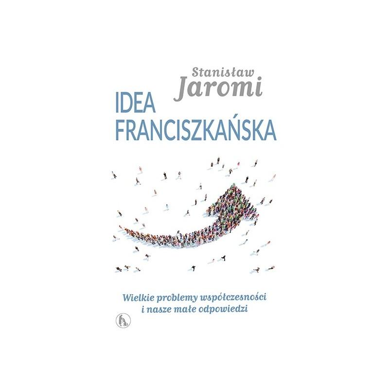 Idea franciszkańska. Wielkie problemy współczesności i nasze małe odpowiedzi